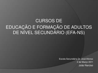 CURSOS DE  EDUCAÇÃO E FORMAÇÃO DE ADULTOS DE NÍVEL SECUNDÁRIO (EFA-NS)