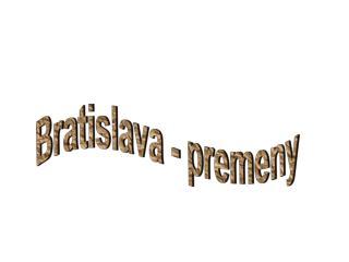 Bratislava - premeny