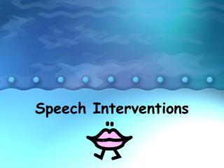 Speech Interventions