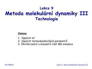 Lekce 9 Metoda molekul�rn� dynamiky III                      Technologie