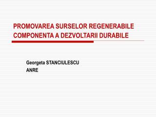 PROMOVAREA SURSELOR REGENERABILE COMPONENTA A DEZVOLTARII DURABILE