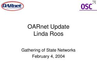 OARnet Update Linda Roos