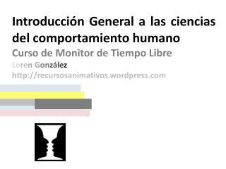 Introducción General a las ciencias del comportamiento humano Curso de Monitor de Tiempo Libre