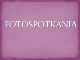 FOTOSPOTKANIA
