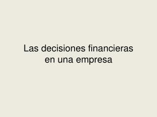 Las decisiones financieras en una empresa