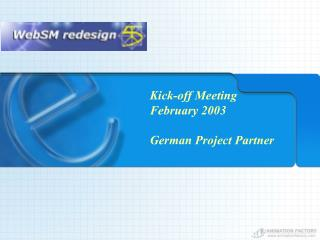 Kick-off Meeting  February 2003 German Project Partner