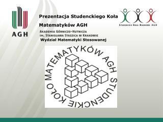 Prezentacja Studenckiego Ko?a Matematyk�w AGH