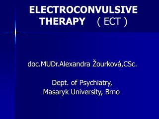 ELECTROCONVULSIVE THERAPY     ( ECT )
