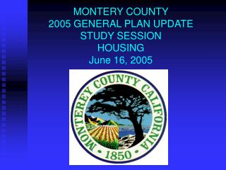 MONTERY COUNTY 2005 GENERAL PLAN UPDATE STUDY SESSION  HOUSING June 16, 2005
