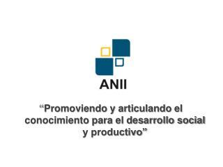 """"""" Promoviendo y articulando el conocimiento para el desarrollo social y productivo"""""""
