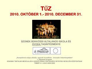 TŰZ 2010. OKTÓBER 1.- 2010. DECEMBER 31.