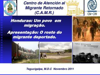 Centro de Atención al      Migrante Retornado (C.A.M.R.)