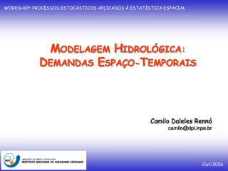 M ODELAGEM  H IDROLÓGICA: D EMANDAS  E SPAÇO- T EMPORAIS