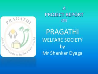 PRAGATHI  WELFARE SOCIETY by Mr  Shankar  Dyaga