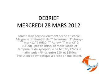 DEBRIEF MERCREDI 28 MARS 2012