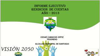INFORME EJECUTIVO  RENDICION  DE CUENTAS  AÑO  – 2013