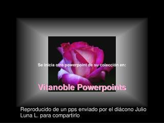 Se inicia otro powerpoint de su colecci n en:  Vitanoble Powerpoints