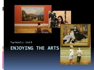 Enjoying the arts