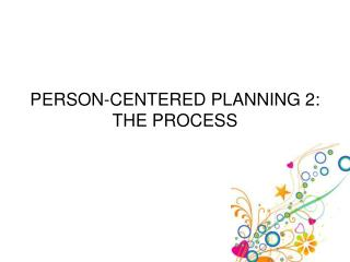 PERSON-CENTERED PLANNING 2: THE PROCESS