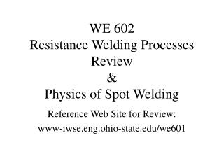WE 602 Resistance Welding Processes Review  Physics of Spot Welding