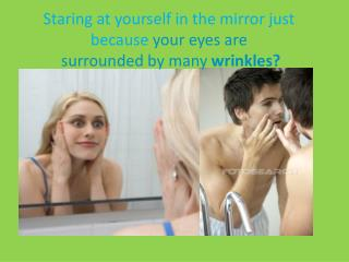 Staring at yourself in the mirror just because your eyes are  surrounded by many  wrinkles?