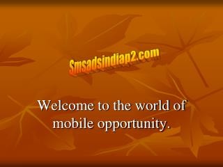 Welcome to the world of mobile opportunity.