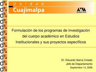 Dr. Eduardo Ibarra Colado Jefe de Departamento Septiembre 14, 2006