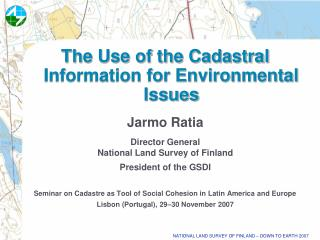 The Use of the Cadastral Information for Environmental Issues Jarmo Ratia Director General