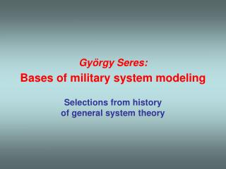 György Seres: Bases of military system modeling