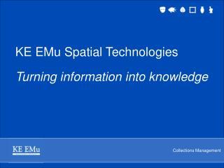 KE EMu Spatial Technologies Turning information into knowledge