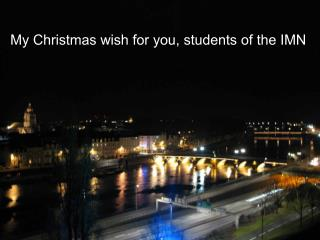 My Christmas wish for you, students of the IMN