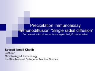 Precipitation Immunoassay  Immunodiffusion  Single radial diffusion  For determination of serum Immunoglobulin IgG conce