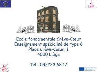 Ecole fondamentale Crève-Cœur Enseignement spécialisé de type 8 Place Crève-Cœur, 1 4000 Liège