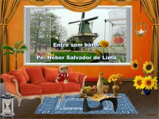 Entre sem bater Pe. Heber Salvador de Lima