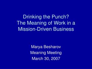 Drinking the Punch The Meaning of Work in a Mission-Driven Business