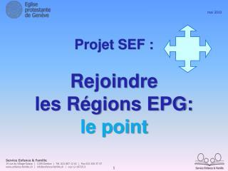 Projet SEF : Rejoindre  les Régions EPG: le point