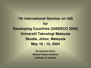 7th International Seminar on GIS  for  Developing Countries (GISDECO 2004)