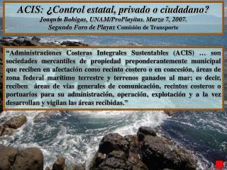 ACIS:  ¿ Control estatal, privado o ciudadano? Joaqu í n Bohigas, UNAM/ProPlayitas. Marzo 7, 2007.