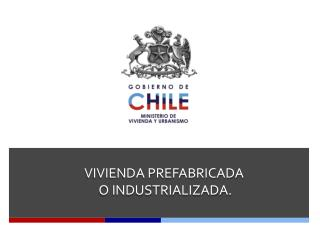 VIVIENDA PREFABRICADA  O INDUSTRIALIZADA.