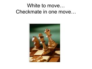 White to move… Checkmate in one move…