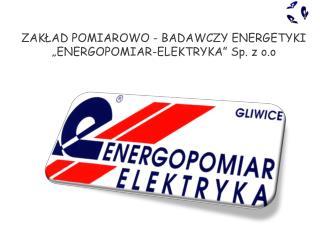 """ZAKŁAD POMIAROWO - BADAWCZY ENERGETYKI  """"ENERGOPOMIAR-ELEKTRYKA"""" Sp. z  o.o"""