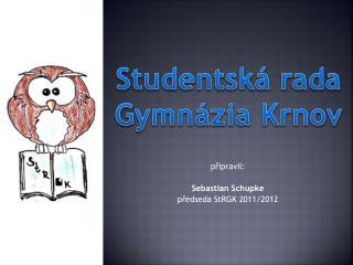p řipravil: Sebastian Schupke předseda StRGK 2011/2012