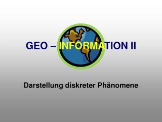 GEO –  INFORMA TION II