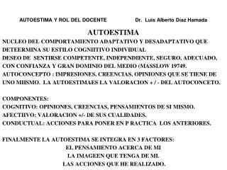 AUTOESTIMA Y ROL DEL DOCENTE                    Dr.  Luis Alberto Díaz Hamada