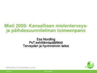 Mieli 2009: Kansallisen mielenterveys- ja p ihdesuunnitelman toimeenpano  Esa Nordling PsT,kehitt misp  llikk  Terveyden