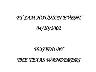 FT SAM HOUSTON EVENT 04/20/2002 HOSTED BY  THE TEXAS WANDERERS