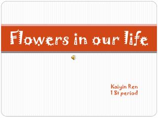 Flowers in our life