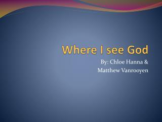 Where  I  see God