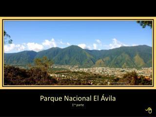 Parque Nacional El Ávila 1 ra  parte
