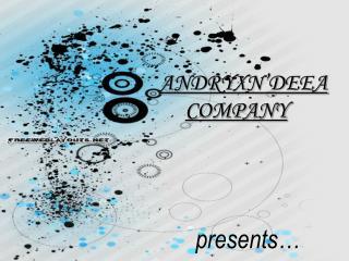 ANDRYXN'DEEA COMPANY presents…